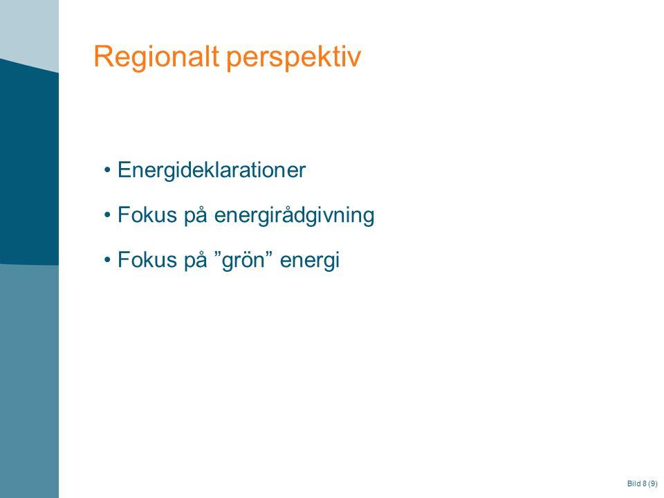 """Bild 8 (9) Regionalt perspektiv Energideklarationer Fokus på energirådgivning Fokus på """"grön"""" energi"""