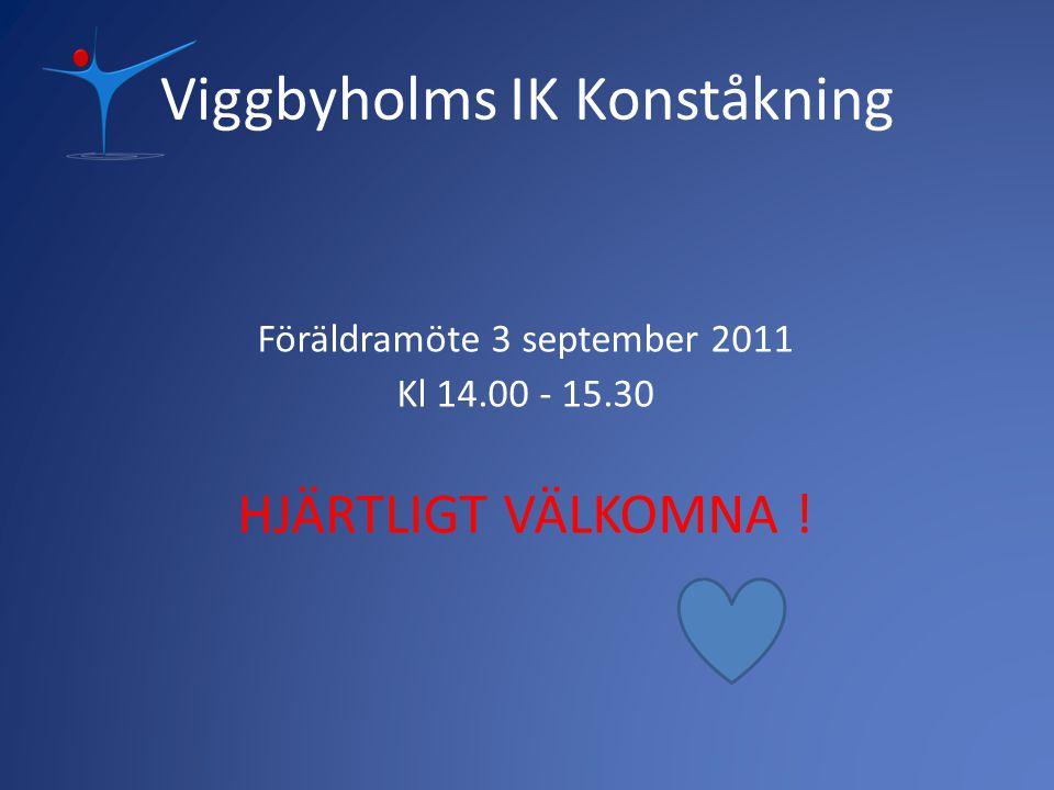Viggbyholms IK Konståkning Föräldramöte 3 september 2011 Kl 14.00 - 15.30 HJÄRTLIGT VÄLKOMNA !
