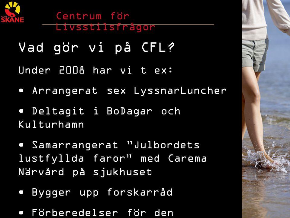 Centrum för Livsstilsfrågor Vad gör vi på CFL.forts.