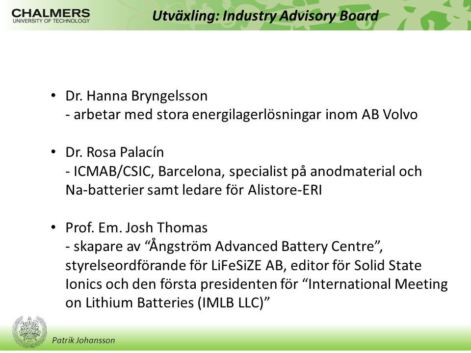 Patrik Johansson Utväxling: Industry Advisory Board Dr. Hanna Bryngelsson - arbetar med stora energilagerlösningar inom AB Volvo Dr. Rosa Palacín - IC