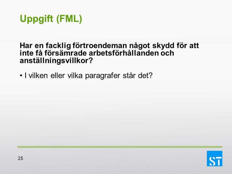 25 Uppgift (FML) Har en facklig förtroendeman något skydd för att inte få försämrade arbetsförhållanden och anställningsvillkor? I vilken eller vilka