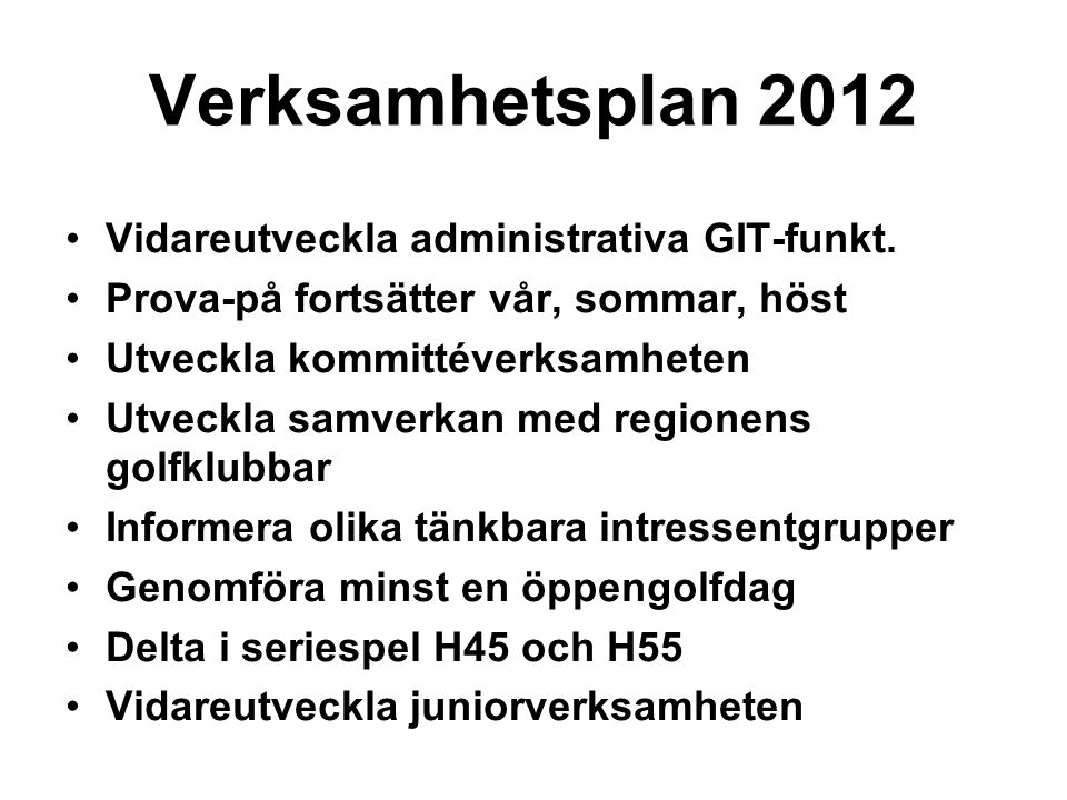 Verksamhetsplan 2012 Vidareutveckla administrativa GIT-funkt. Prova-på fortsätter vår, sommar, höst Utveckla kommittéverksamheten Utveckla samverkan m