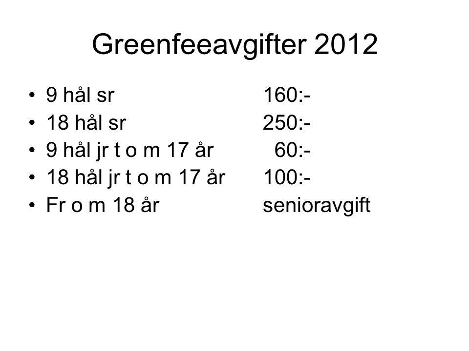 Greenfeeavgifter 2012 9 hål sr160:- 18 hål sr250:- 9 hål jr t o m 17 år 60:- 18 hål jr t o m 17 år100:- Fr o m 18 år senioravgift