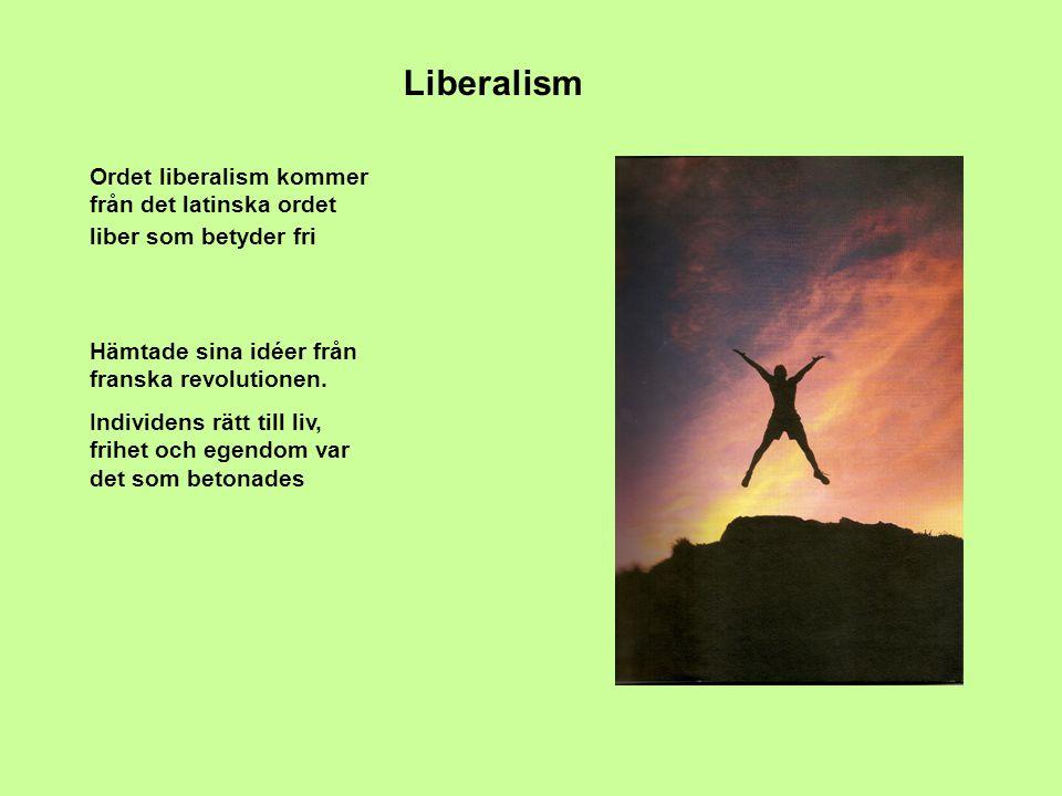Liberalism Ordet liberalism kommer från det latinska ordet liber som betyder fri Hämtade sina idéer från franska revolutionen. Individens rätt till li