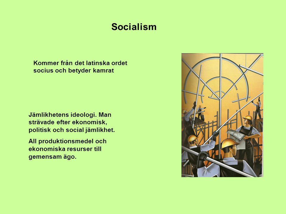 Socialism Jämlikhetens ideologi. Man strävade efter ekonomisk, politisk och social jämlikhet. All produktionsmedel och ekonomiska resurser till gemens