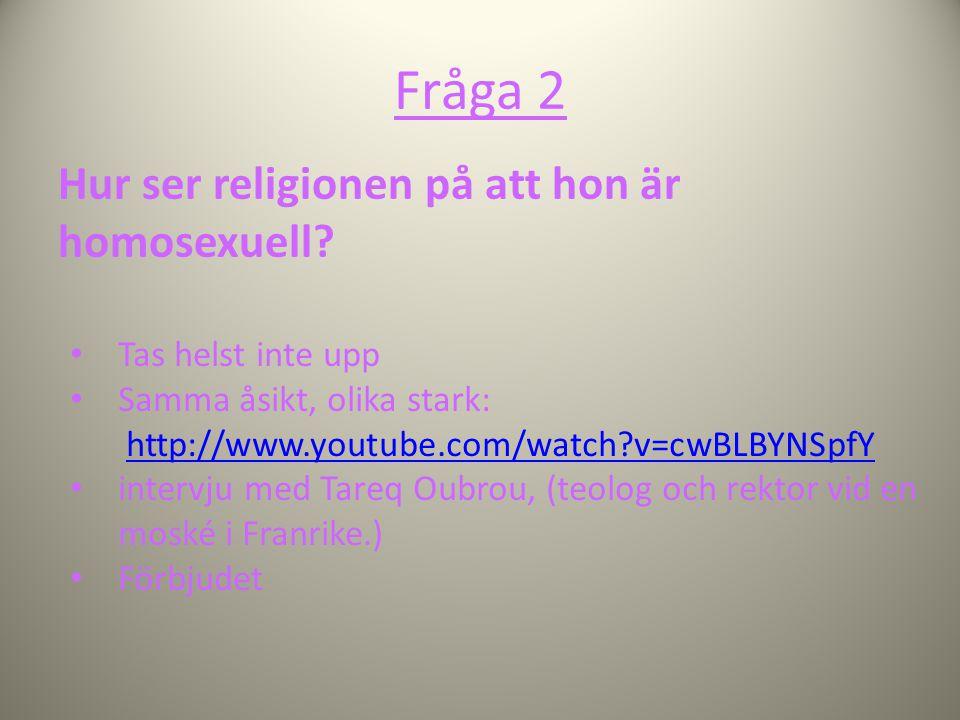 Fråga 2 Hur ser religionen på att hon är homosexuell? Tas helst inte upp Samma åsikt, olika stark: http://www.youtube.com/watch?v=cwBLBYNSpfYhttp://ww