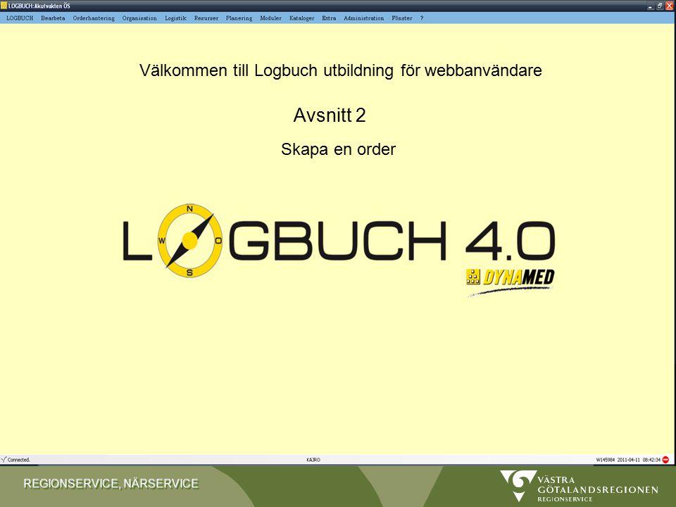REGIONSERVICE, NÄRSERVICE Välkommen till Logbuch utbildning för webbanvändare Skapa en order Avsnitt 2