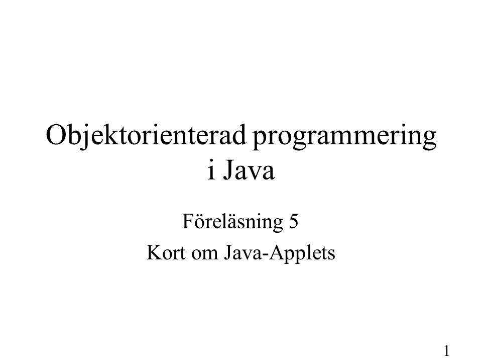 1 Objektorienterad programmering i Java Föreläsning 5 Kort om Java-Applets
