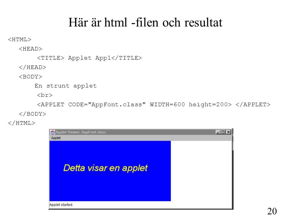 20 Här är html -filen och resultat Applet App1 En strunt applet