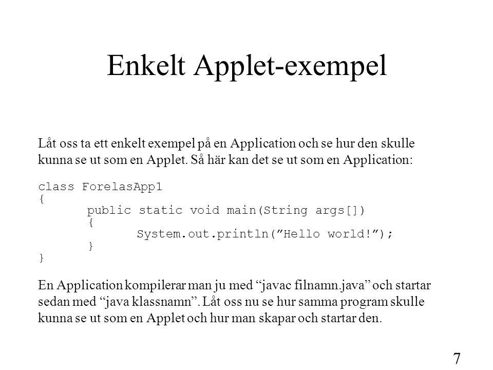 7 Enkelt Applet-exempel Låt oss ta ett enkelt exempel på en Application och se hur den skulle kunna se ut som en Applet. Så här kan det se ut som en A