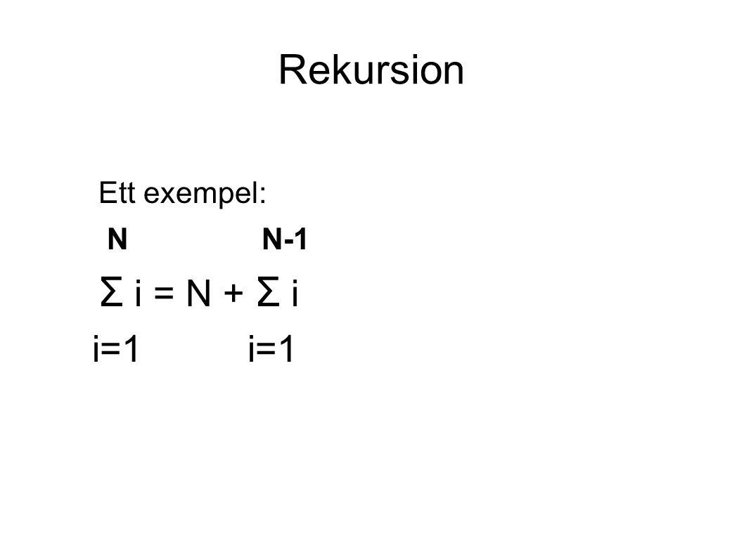 Rekursion Ett exempel: N N-1 N-2 Σ i = N + Σ i = N + N-1 + Σ i =... i=1 i=1 i=1