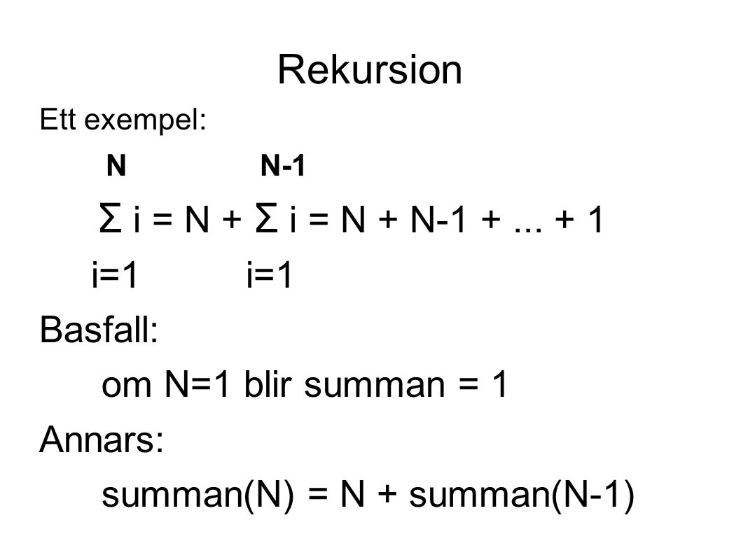 Rekursion Ett exempel: N N-1 Σ i = N + Σ i = N + N-1 +...