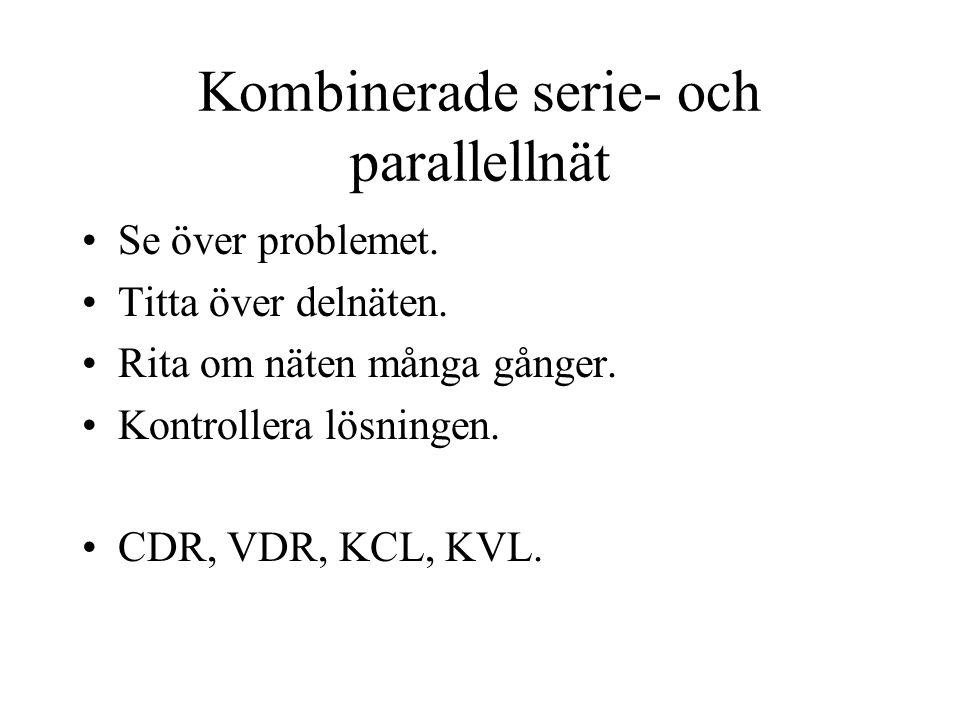 Kombinerade serie- och parallellnät Se över problemet.