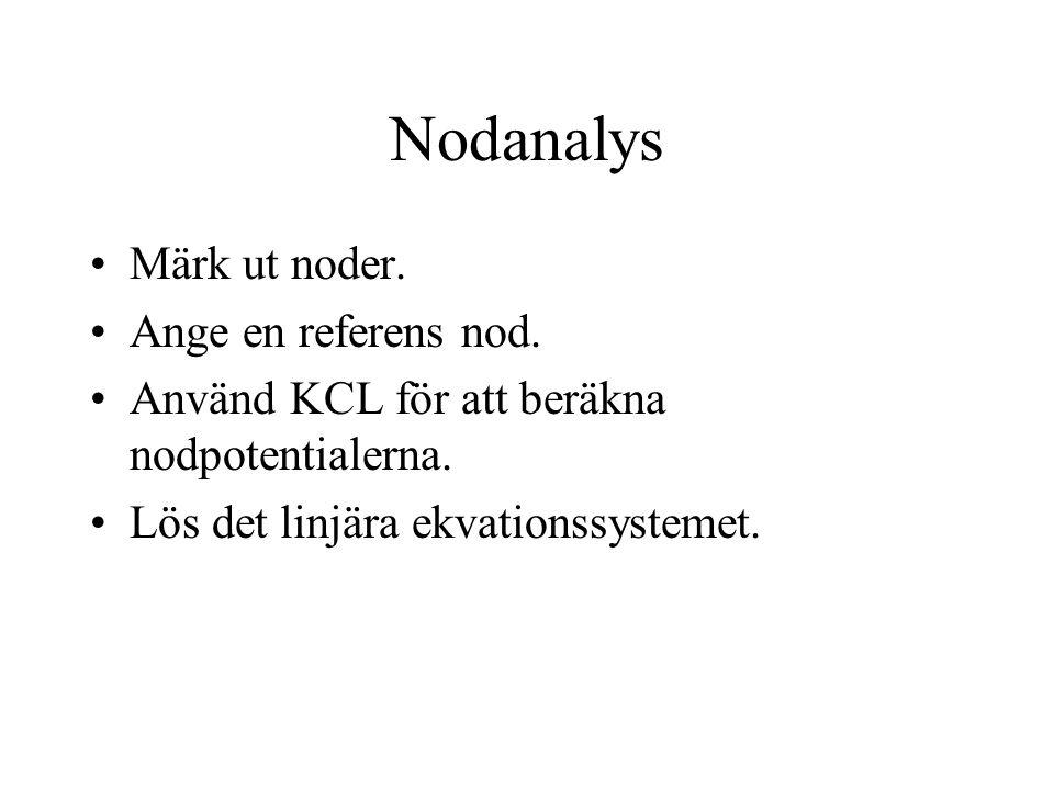 Nodanalys Märk ut noder.Ange en referens nod. Använd KCL för att beräkna nodpotentialerna.