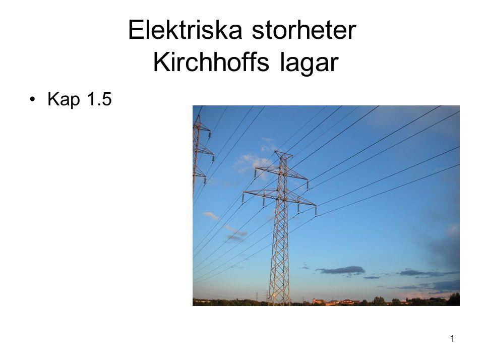 1 Elektriska storheter Kirchhoffs lagar Kap 1.5