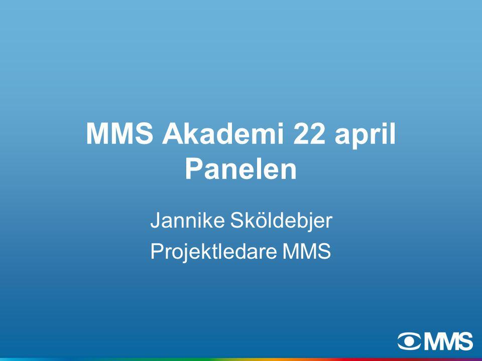MMS Akademi 22 april Panelen Jannike Sköldebjer Projektledare MMS