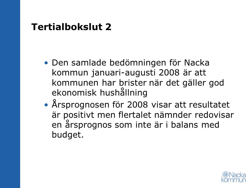 Tertialbokslut 2 Den samlade bedömningen för Nacka kommun januari-augusti 2008 är att kommunen har brister när det gäller god ekonomisk hushållning Årsprognosen för 2008 visar att resultatet är positivt men flertalet nämnder redovisar en årsprognos som inte är i balans med budget.