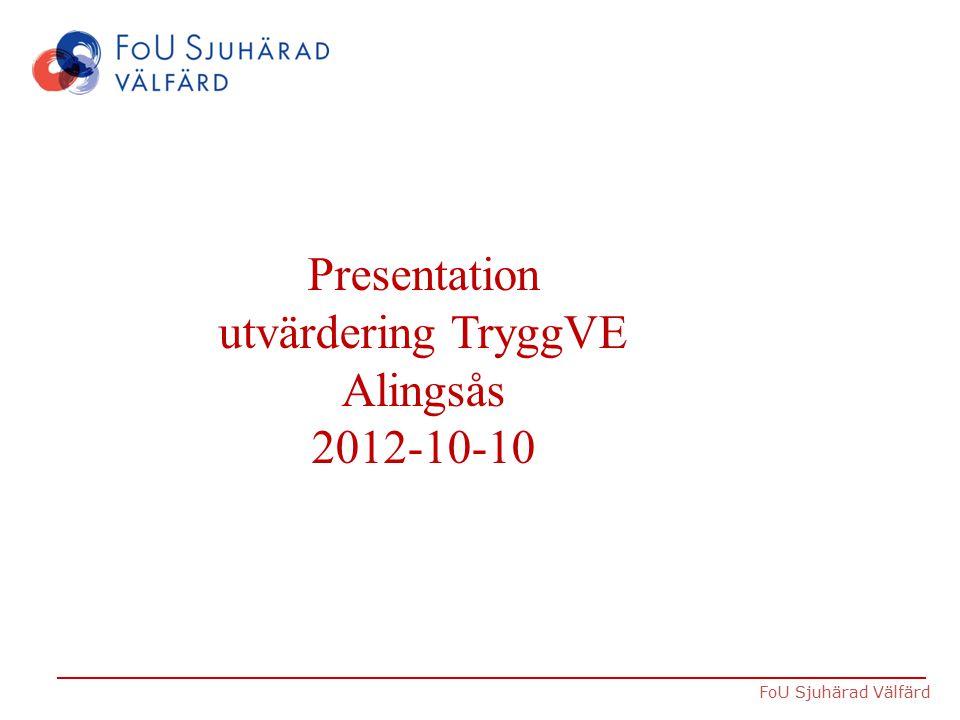 FoU Sjuhärad Välfärd Presentation utvärdering TryggVE Alingsås 2012-10-10