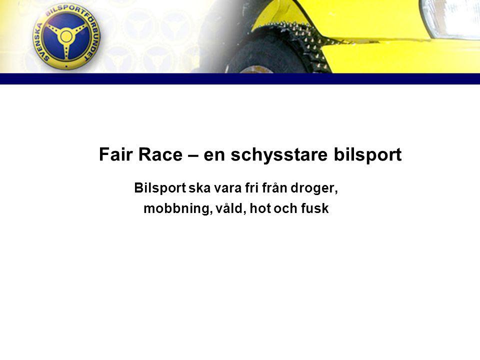 Fair Race – en schysstare bilsport Bilsport ska vara fri från droger, mobbning, våld, hot och fusk