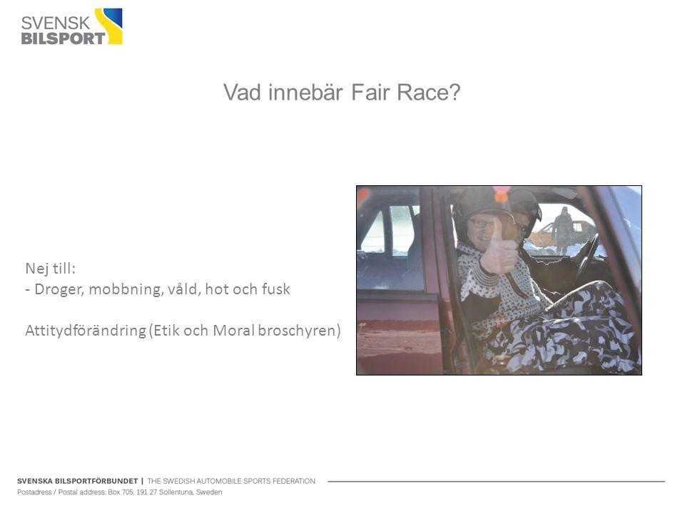 Vad innebär Fair Race? Nej till: - Droger, mobbning, våld, hot och fusk Attitydförändring (Etik och Moral broschyren)