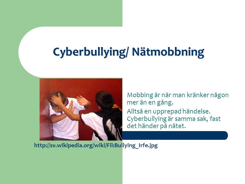 Cyberbullying/ Nätmobbning Mobbing är när man kränker någon mer än en gång. Alltså en upprepad händelse. Cyberbullying är samma sak, fast det händer p
