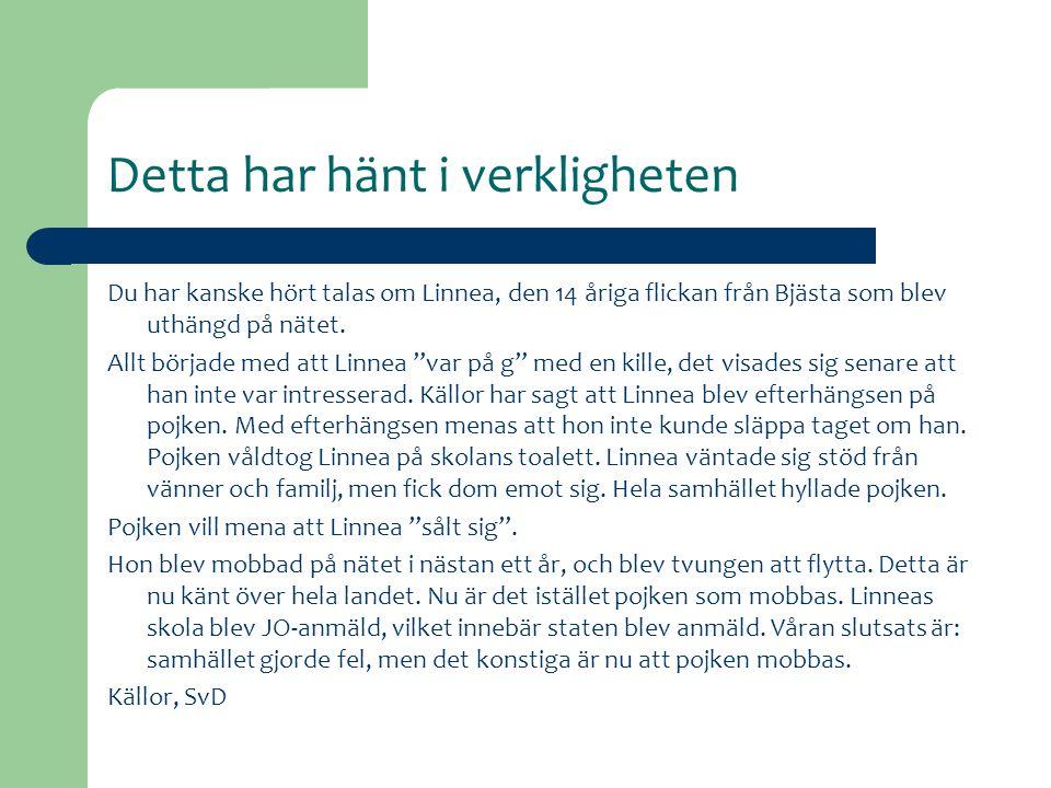 Detta har hänt i verkligheten Du har kanske hört talas om Linnea, den 14 åriga flickan från Bjästa som blev uthängd på nätet. Allt började med att Lin
