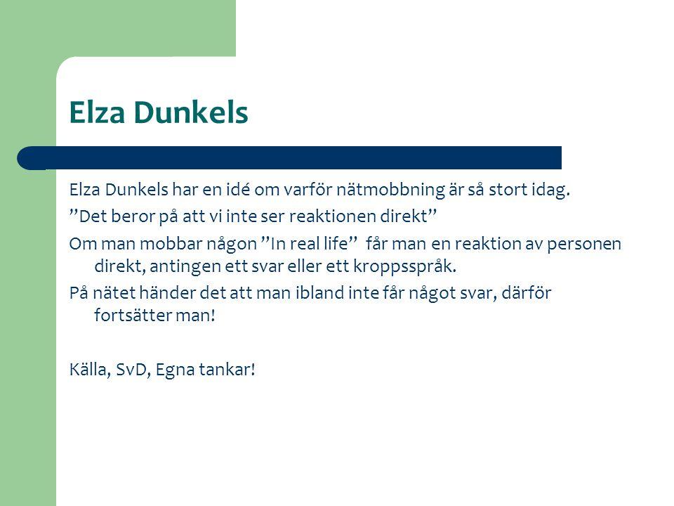 """Elza Dunkels Elza Dunkels har en idé om varför nätmobbning är så stort idag. """"Det beror på att vi inte ser reaktionen direkt"""" Om man mobbar någon """"In"""