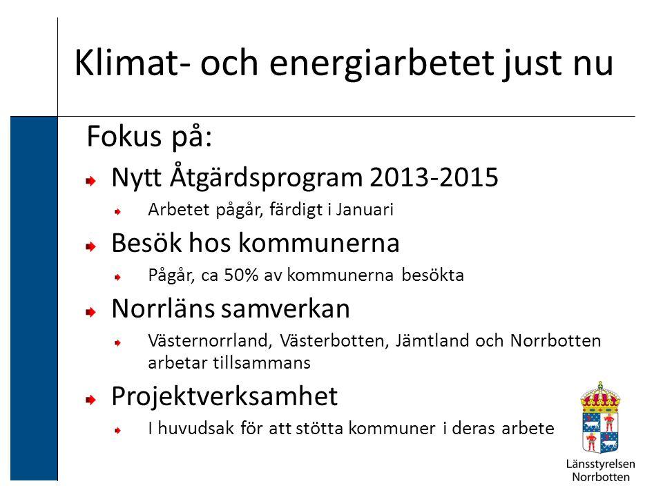 Klimat- och energiarbetet just nu Fokus på: Nytt Åtgärdsprogram 2013-2015 Arbetet pågår, färdigt i Januari Besök hos kommunerna Pågår, ca 50% av kommunerna besökta Norrläns samverkan Västernorrland, Västerbotten, Jämtland och Norrbotten arbetar tillsammans Projektverksamhet I huvudsak för att stötta kommuner i deras arbete