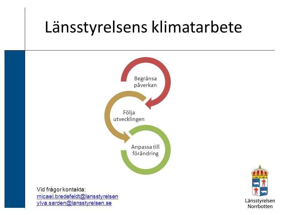 Länsstyrelsens klimatarbete Begränsa påverkan Följa utveckling en Anpassa till förändring Vid frågor kontakta: micael.bredefeldt@lansstyrelsen ylva.sarden@lansstyrelsen.se