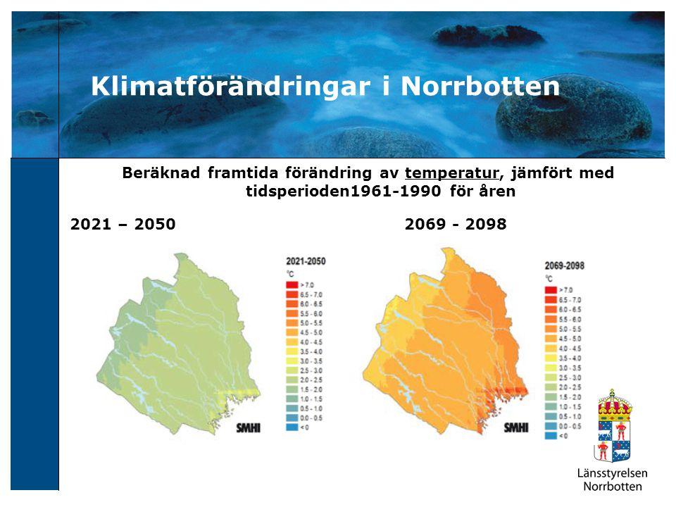 Klimatförändringar i Norrbotten Beräknad framtida förändring av temperatur, jämfört med tidsperioden1961-1990 för åren 2021 – 2050 2069 - 2098