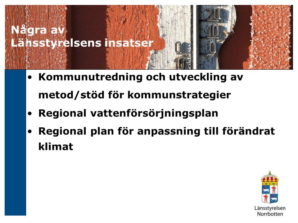 Några av Länsstyrelsens insatser Kommunutredning och utveckling av metod/stöd för kommunstrategier Regional vattenförsörjningsplan Regional plan för anpassning till förändrat klimat
