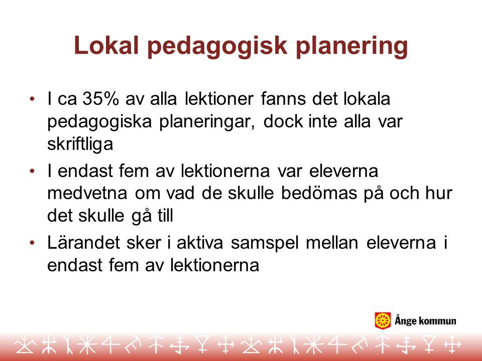 Lokal pedagogisk planering I ca 35% av alla lektioner fanns det lokala pedagogiska planeringar, dock inte alla var skriftliga I endast fem av lektionerna var eleverna medvetna om vad de skulle bedömas på och hur det skulle gå till Lärandet sker i aktiva samspel mellan eleverna i endast fem av lektionerna