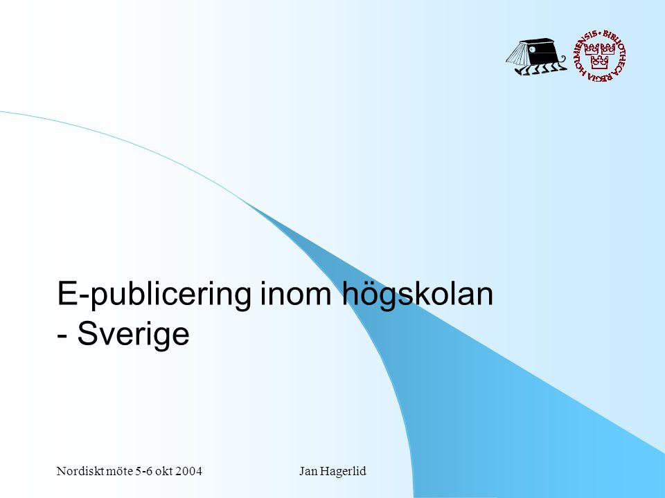 Nordiskt möte 5-6 okt 2004Jan Hagerlid E-publicering inom högskolan - Sverige