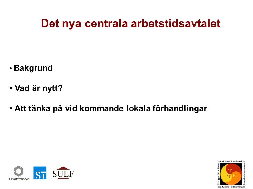 Det nya centrala arbetstidsavtalet Bakgrund Vad är nytt.