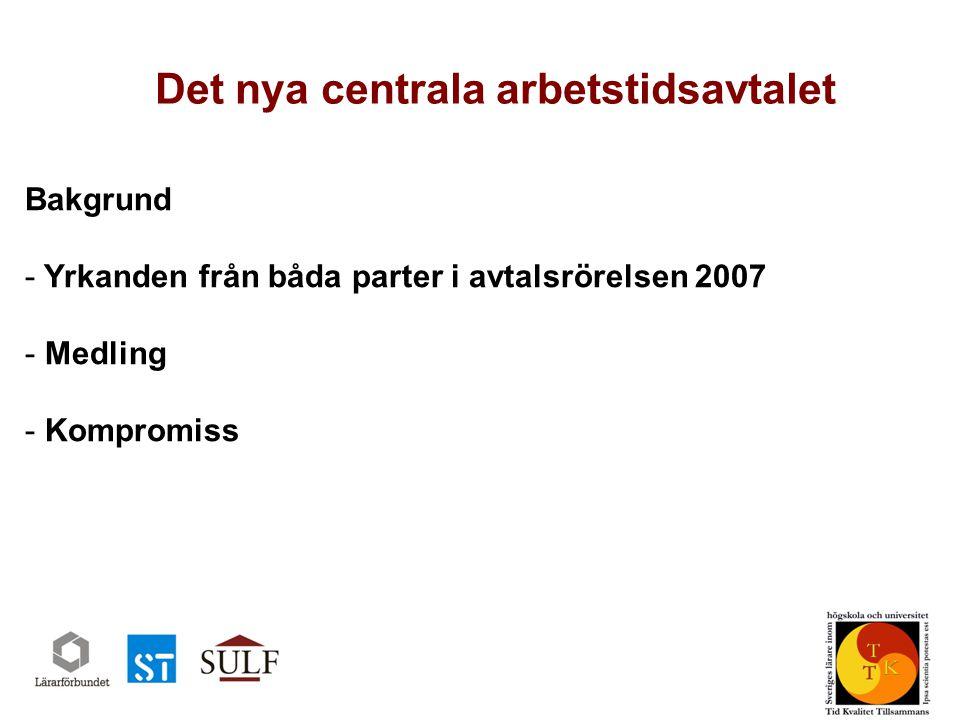Det nya centrala arbetstidsavtalet Bakgrund - Yrkanden från båda parter i avtalsrörelsen 2007 - Medling - Kompromiss