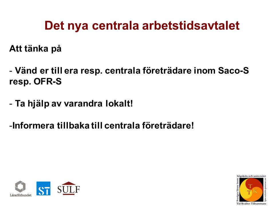 Det nya centrala arbetstidsavtalet Sveriges universitetslärarförbund www.sulf.se Att tänka på - Vänd er till era resp.
