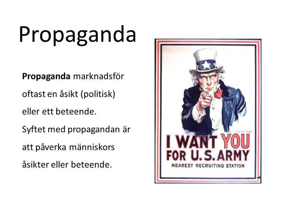 Propaganda Propaganda marknadsför oftast en åsikt (politisk) eller ett beteende. Syftet med propagandan är att påverka människors åsikter eller beteen