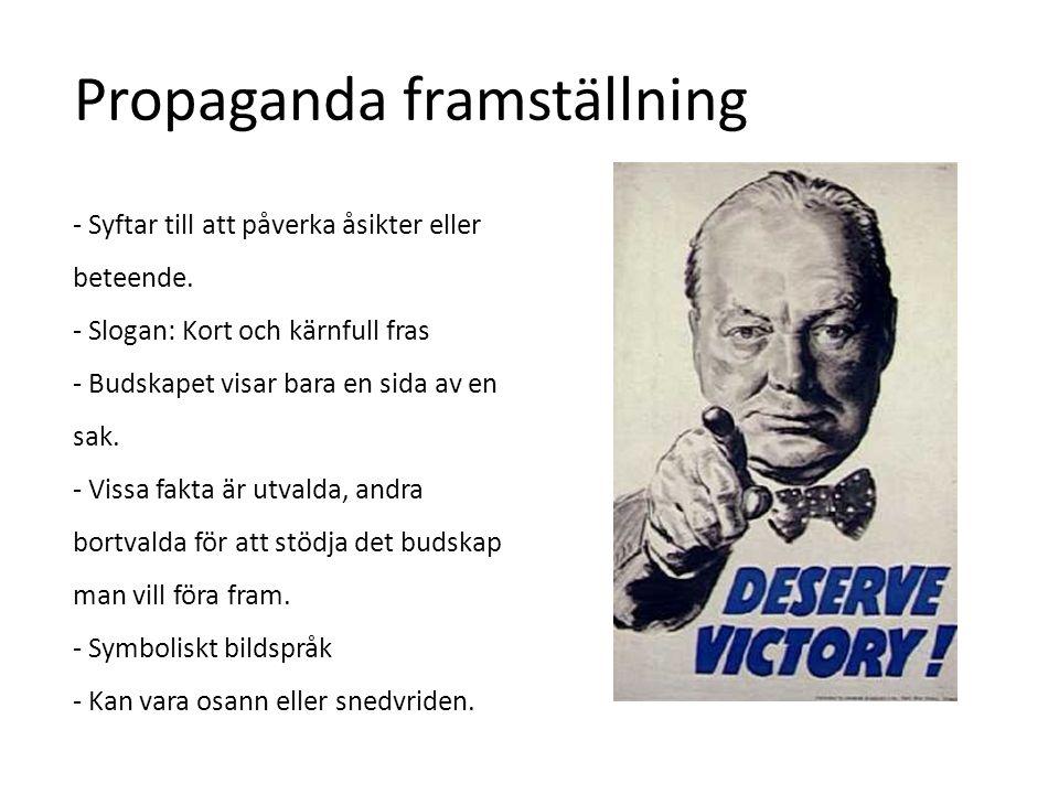 Propaganda framställning - Syftar till att påverka åsikter eller beteende. - Slogan: Kort och kärnfull fras - Budskapet visar bara en sida av en sak.