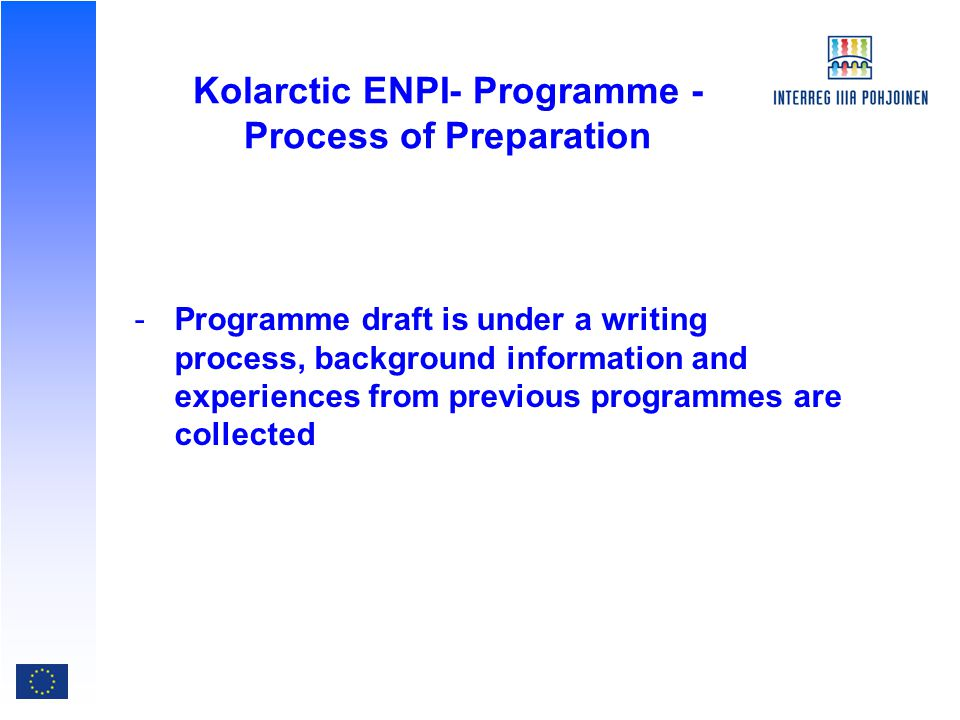 Kolarctic ENPI- Programme - Process of Preparation -Programme draft is under a writing process, background information and experiences from previous programmes are collected