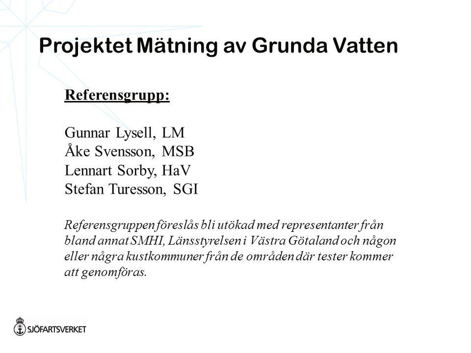 Referensgrupp: Gunnar Lysell, LM Åke Svensson, MSB Lennart Sorby, HaV Stefan Turesson, SGI Referensgruppen föreslås bli utökad med representanter från bland annat SMHI, Länsstyrelsen i Västra Götaland och någon eller några kustkommuner från de områden där tester kommer att genomföras.