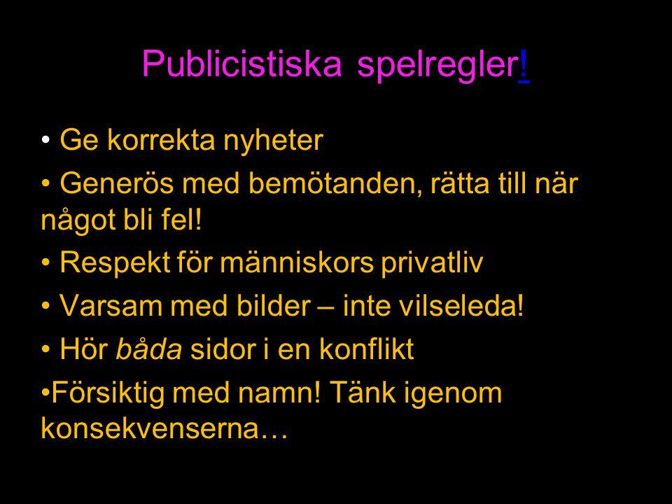 Publicistiska spelregler!! Ge korrekta nyheter Generös med bemötanden, rätta till när något bli fel! Respekt för människors privatliv Varsam med bilde