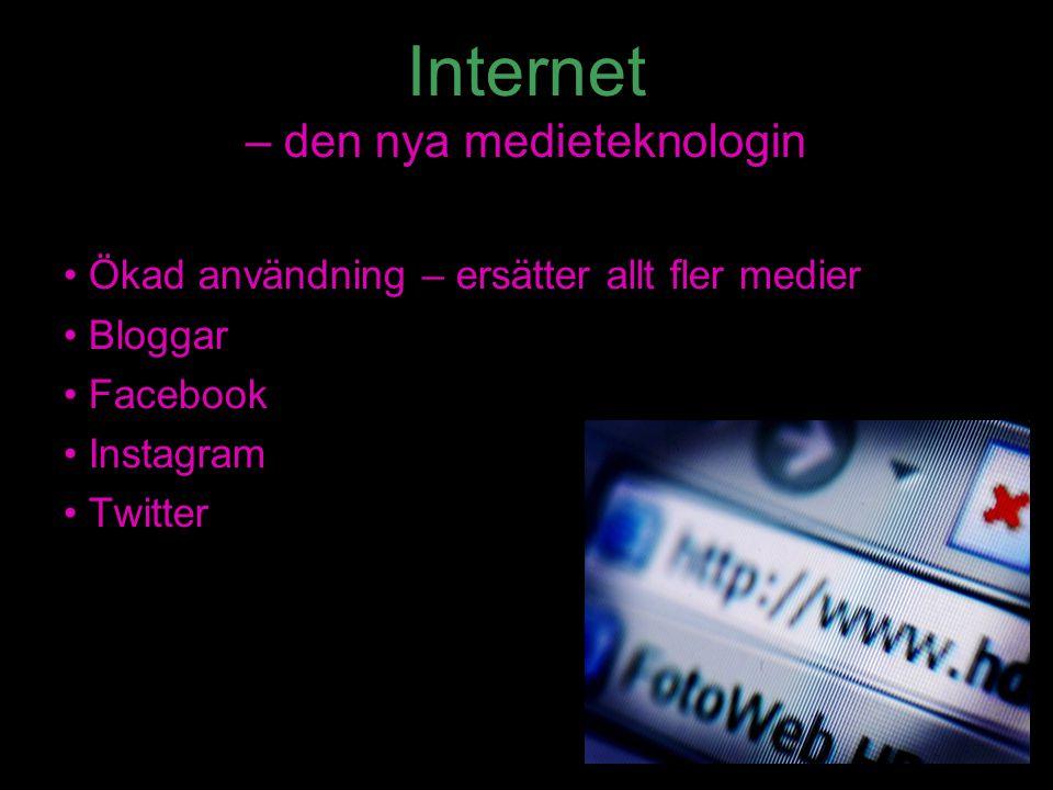 Internet – den nya medieteknologin Ökad användning – ersätter allt fler medier Bloggar Facebook Instagram Twitter