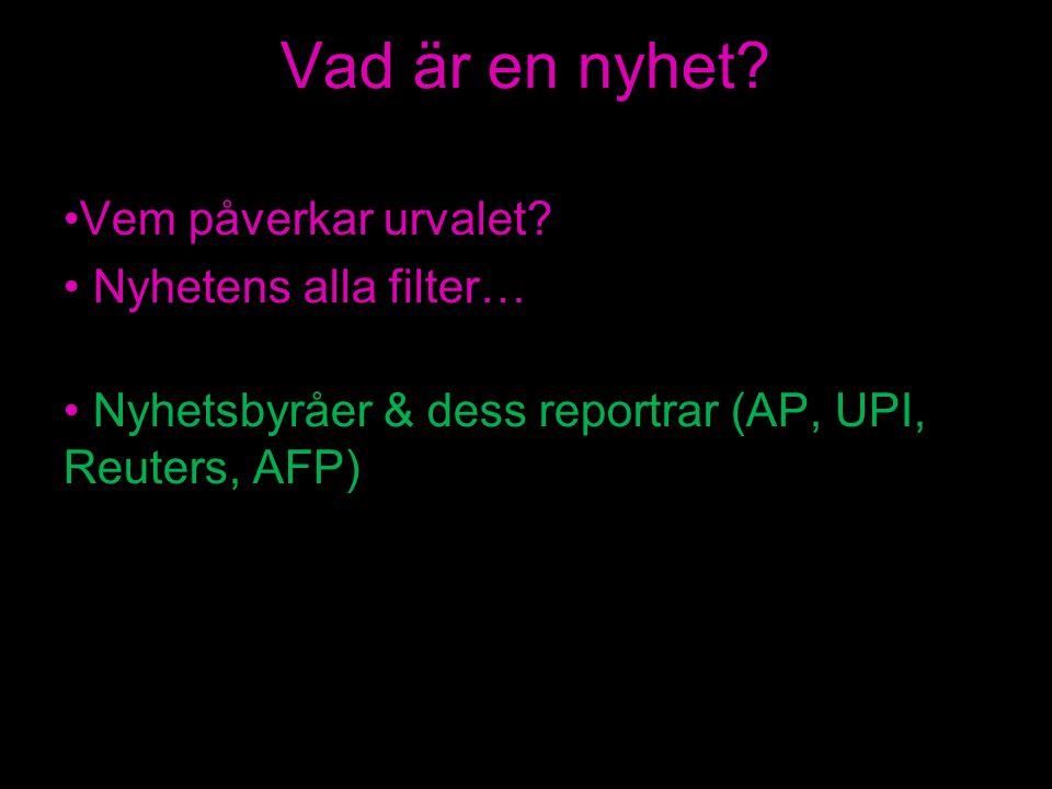 Vad är en nyhet? Vem påverkar urvalet? Nyhetens alla filter… Nyhetsbyråer & dess reportrar (AP, UPI, Reuters, AFP)