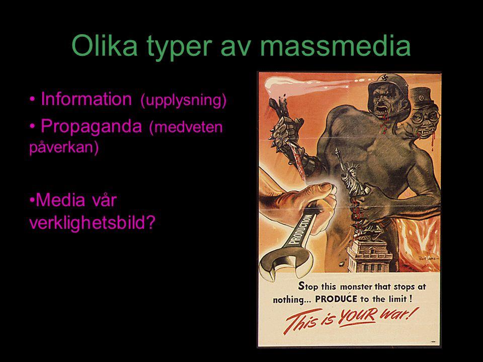 Olika typer av massmedia Information (upplysning) Propaganda (medveten påverkan) Media vår verklighetsbild?