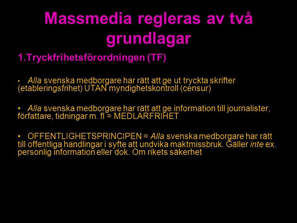 Massmedia regleras av två grundlagar 1.Tryckfrihetsförordningen (TF) Alla svenska medborgare har rätt att ge ut tryckta skrifter (etableringsfrihet) U