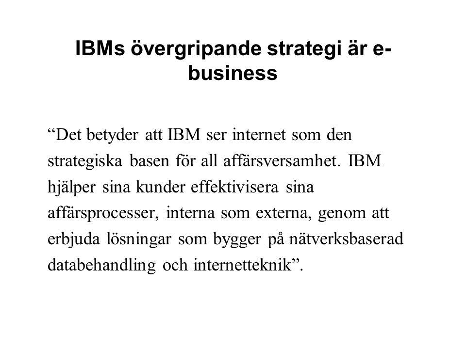 """IBMs övergripande strategi är e- business """"Det betyder att IBM ser internet som den strategiska basen för all affärsversamhet. IBM hjälper sina kunder"""