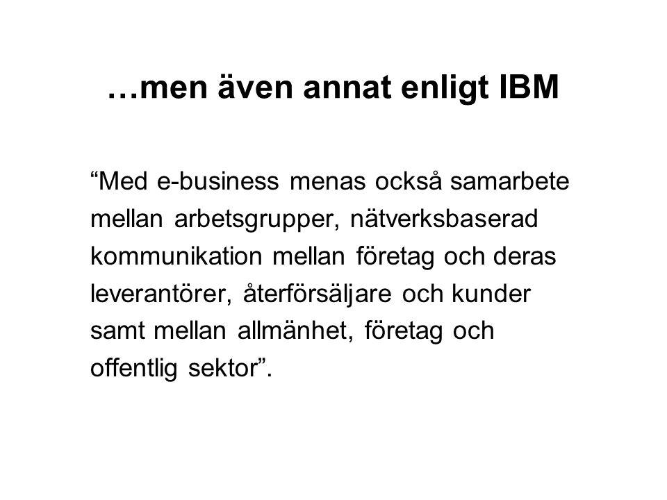 """…men även annat enligt IBM """"Med e-business menas också samarbete mellan arbetsgrupper, nätverksbaserad kommunikation mellan företag och deras leverant"""
