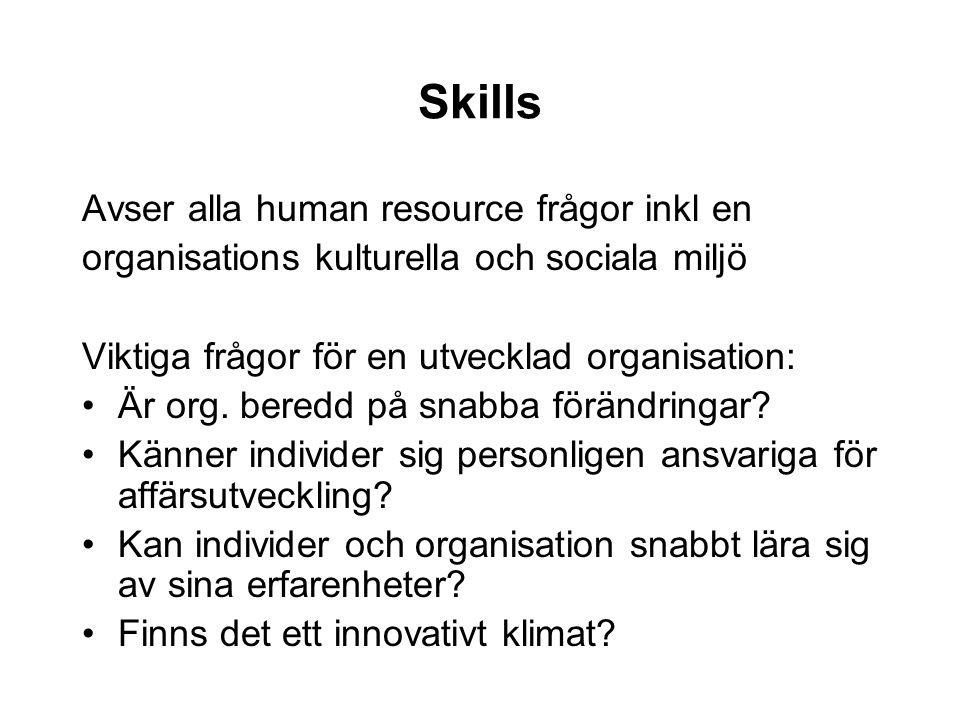 Skills Avser alla human resource frågor inkl en organisations kulturella och sociala miljö Viktiga frågor för en utvecklad organisation: Är org. bered
