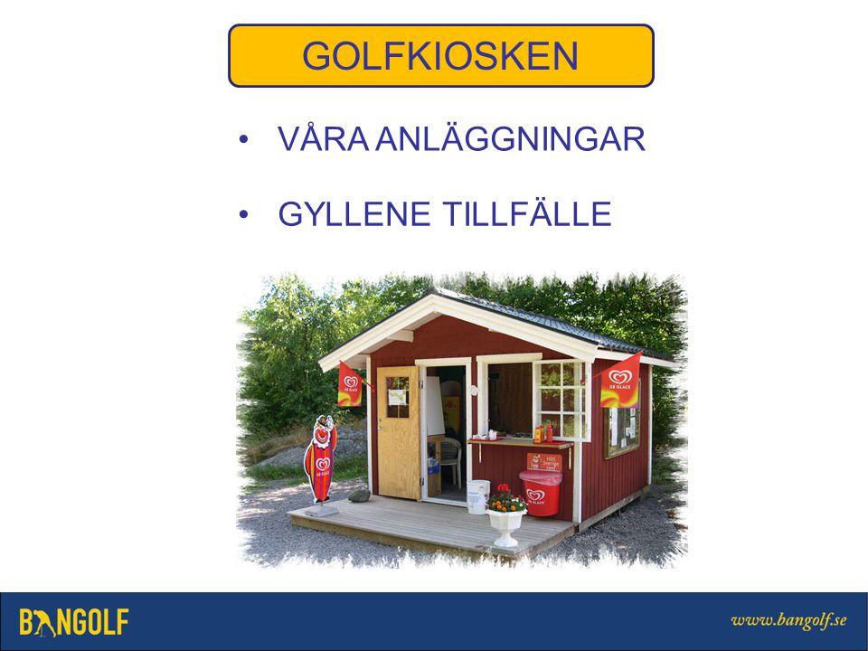 GOLFKIOSKEN VÅRA ANLÄGGNINGAR GYLLENE TILLFÄLLE