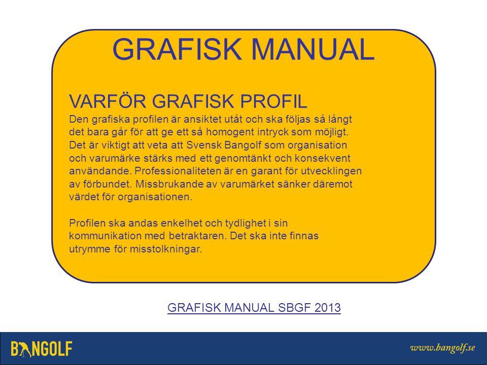 GRAFISK MANUAL VARFÖR GRAFISK PROFIL Den grafiska profilen är ansiktet utåt och ska följas så långt det bara går för att ge ett så homogent intryck som möjligt.